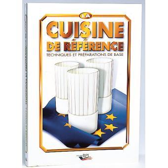 Livre La Cuisine De Reference Techniques Et Preparations De Base Fiches Techniques De Fabrication De M Maincent Nouvelle Edition Complete