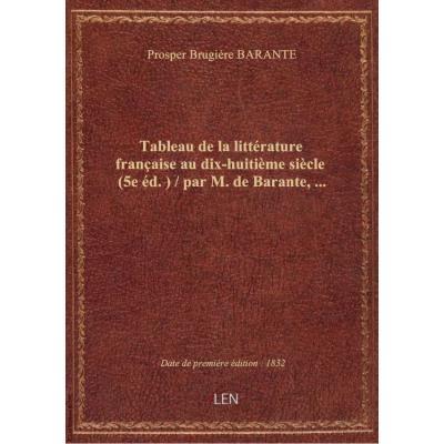 Tableau de la littérature française au dix-huitième siècle (5e éd.) / par M. de Barante,...