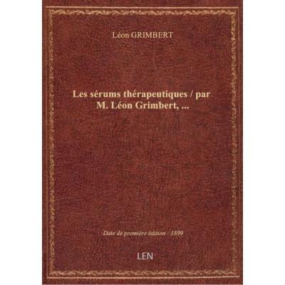 Les sérums thérapeutiques / par M. Léon Grimbert,...