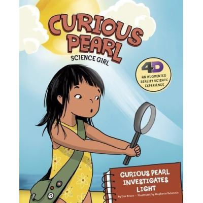 Curious Pearl Investigates Light: 4D An Augmented Reality Science Experience (Nonfiction Picture Books: Curious Pearl, Science Girl 4D) - [Version Originale]