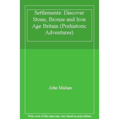 Settlements: Discover Stone, Bronze and Iron Age Britain (Prehistoric Adventures) - [Livre en VO]