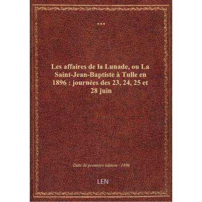 Les affaires de la Lunade, ou La Saint-Jean-Baptiste à Tulle en 1896 : journées des 23, 24, 25 et 28