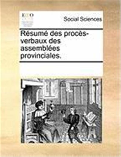 Rsum Des Procs-Verbaux Des Assembles Provinciales.