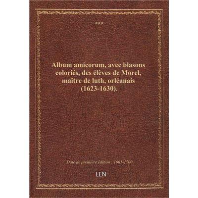Album amicorum, avec blasons coloriés, des élèves de Morel, maître de luth, orléanais (1623-1630).