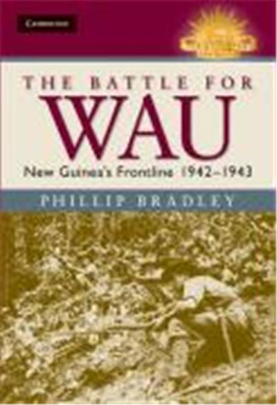 The Battle for Wau: New Guinea's Frontline 1942-1943