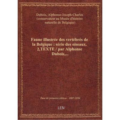 Faune illustrée des vertébrés de la Belgique : série des oiseaux. 2,TEXTE / par Alphonse Dubois,...