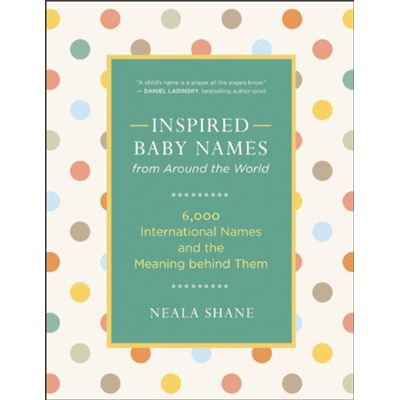 Inspired Baby Names From Around The World: 6,000 International Names And The Meaning Behind Them (Paperback)