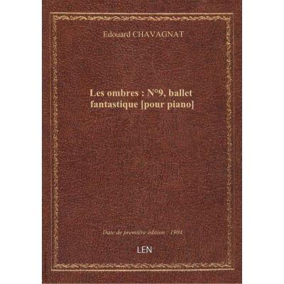 Les ombres : N°9, ballet fantastique [pour piano]