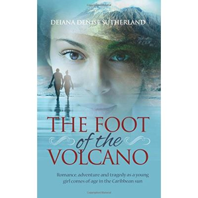The Foot of the Volcano: Romance, adventure and tragedy as a young girl comes of age in the Caribbean sun - [Livre en VO]