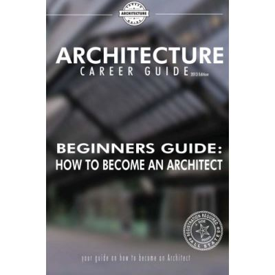 Beginner's Guide: How to Become an Architect (Architecture Career Guide) - [Livre en VO]