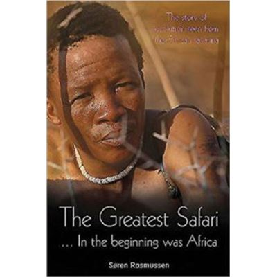 The Greatest Safari: In The Beginning Was Africa: The Story Of Evolution Seen From The Savannah (Paperback)