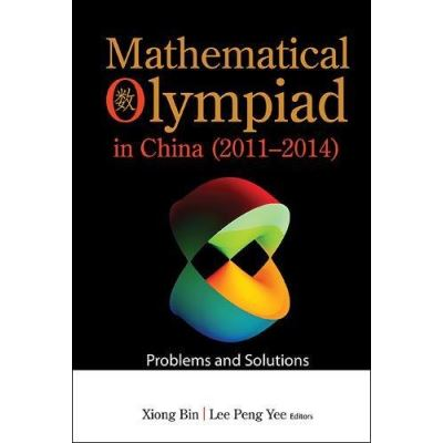 Mathematical Olympiad In China (2011-2014): Problems And Solutions (Mathematical Olympiad Series) - [Livre en VO]