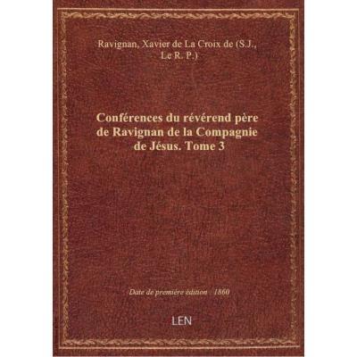 Conférences du révérend père de Ravignan de la Compagnie de Jésus. Tome 3