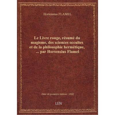 Le Livre rouge, résumé du magisme, des sciences occultes et de la philosophie hermétique,... par Hor