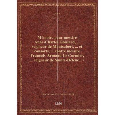 Mémoire pour messire Anne-Charles Goislard, … seigneur de Montsabert, … et consorts, … contre messir