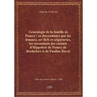 Généalogie de la famille de Pomey : sa descendance par les femmes, ses fiefs et seigneuries, les asc
