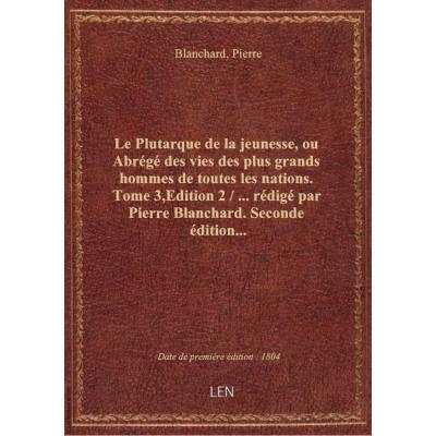 Le Plutarque de la jeunesse, ou Abrégé des vies des plus grands hommes de toutes les nations. Tome 3