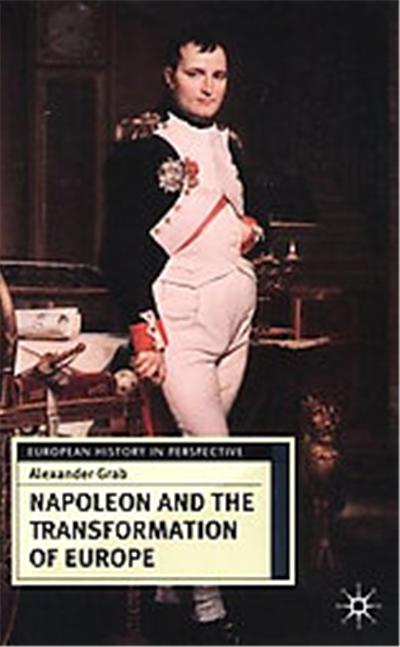 Napoleon and the Transformation of Europe, European History in Perspective Series