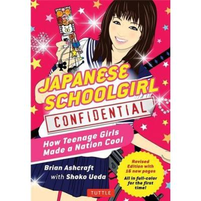 Japanese Schoolgirl Confidential: How Teenage Girls Made A Nation Cool /Anglais
