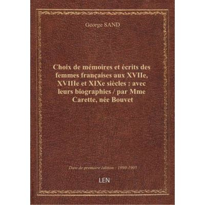 Choix de mémoires et écrits des femmes françaises aux XVIIe, XVIIIe et XIXe siècles : avec leurs bio