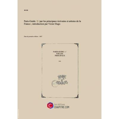 Paris-Guide. 1 Par Les Principaux Écrivains Et Artistes De La France - Introduction Par Victor Hugo [Edition De 1867]