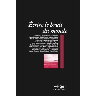 ÉCRIRE LE BRUIT DU MONDE, Actes du colloque, eat/sacd, Paris, 7 et 8 avril 2014