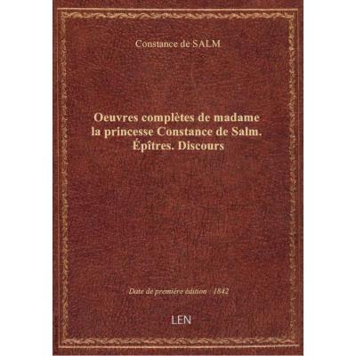 Oeuvres complètes de madame la princesse Constance de Salm. Épîtres. Discours