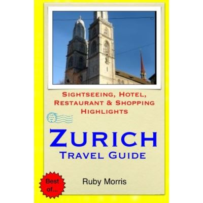 Zurich Travel Guide: Sightseeing, Hotel, Restaurant & Shopping Highlights - [Livre en VO]