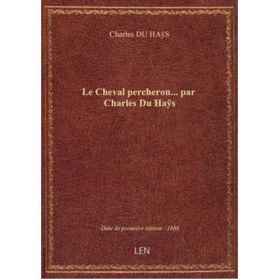 Le Cheval percheron... par Charles Du Haÿs