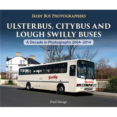 Ulsterbus, Citybus And Lough Swilly Buses: A Decade In Photographs 2004-2014 (Irish Bus Photographers) (Paperback)