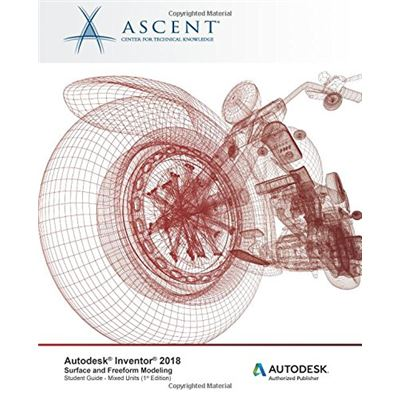 Autodesk Inventor 2018 Surface And Freeform Modeling: Autodesk Authorized Publisher