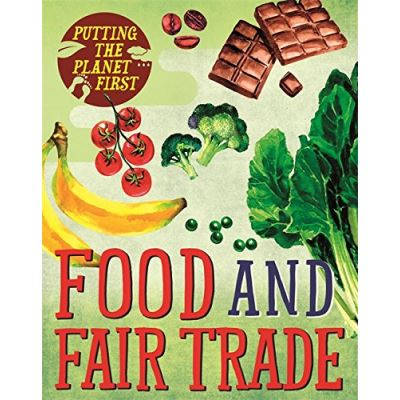 Food and Fair Trade (Putting the Planet First) - [Livre en VO]