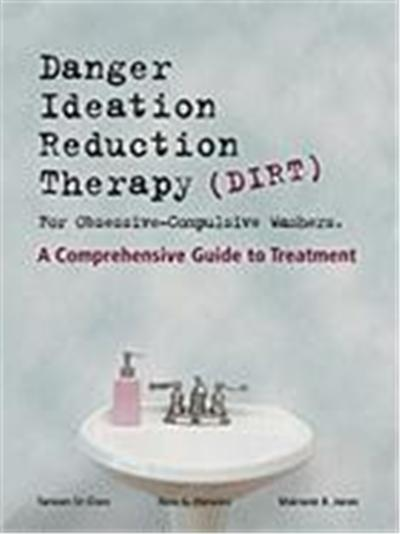 Dirt [Danger Ideation Reduction Therapy] for Obsessive Compulsive Washers: A Comprehensive Guide to Treatment