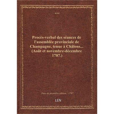 Procès-verbal des séances de l'assemblée provinciale de Champagne, tenue à Châlons... (Août et novem