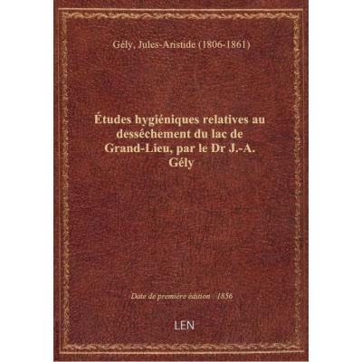 études hygiéniques relatives au desséchement du lac de Grand-Lieu, par le Dr J.-A. Gély