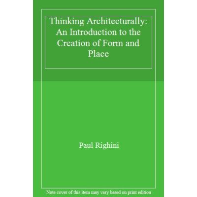 Thinking Architecturally: An Introduction to the Creation of Form and Place - [Livre en VO]