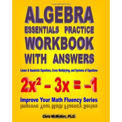 Algebra Essentials Practice Workbook with Answers: Linear & Quadratic Equations, Cross Multiplying, and Systems of Equations: Improve Your Math Fluency Series: Volume 12 - [Livre en VO]