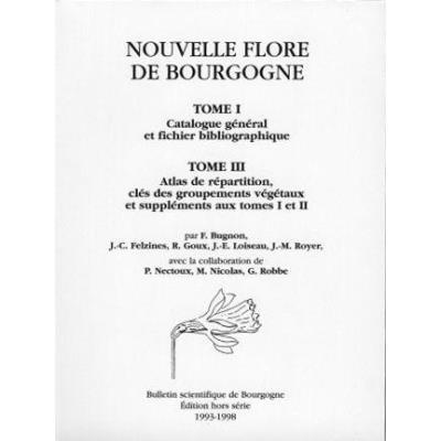 Nouvelle Flore De Bourgogne T,1 , Catalogue Général Et Fichier Bibliographique, T,3 , Atlas De Répartition, Clés Des Groupements Végétaux Et Suppléments Aux Tomes 1 Et 2