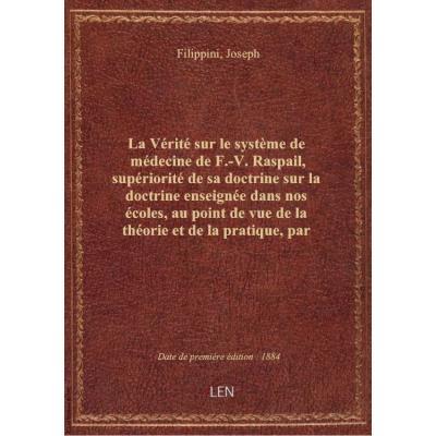 La Vérité sur le système de médecine de F.-V. Raspail, supériorité de sa doctrine sur la doctrine en
