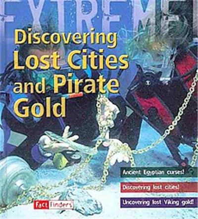 Discovering Lost Cities and Pirate Gold, Extreme Adventures!