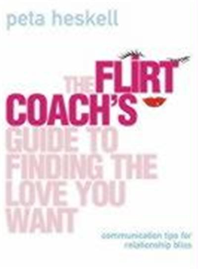 Flirt Coach's Guide to Finding the Love You Want