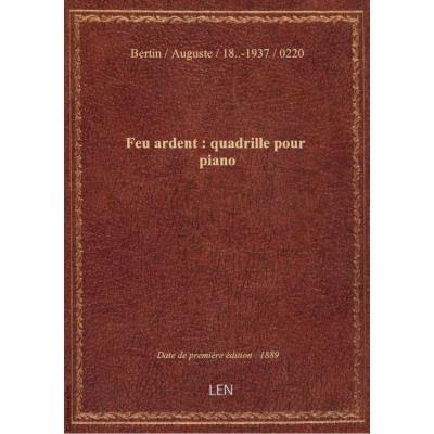 Feu ardent : quadrille pour piano / par Auguste Bertin