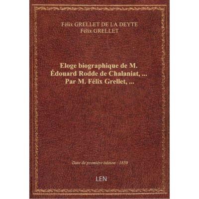Eloge biographique de M. Édouard Rodde de Chalaniat, … Par M. Félix Grellet, …