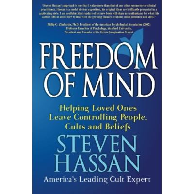 Freedom of Mind: Helping Loved Ones Leave Controlling People, Cults, and Beliefs - [Livre en VO]