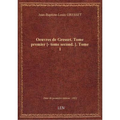 Oeuvres de Gresset. Tome premier [- tome second.]. Tome 1