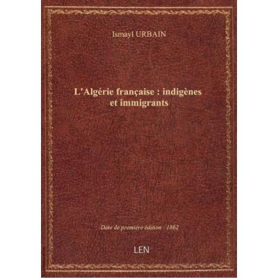 L'Algérie française : indigènes et immigrants