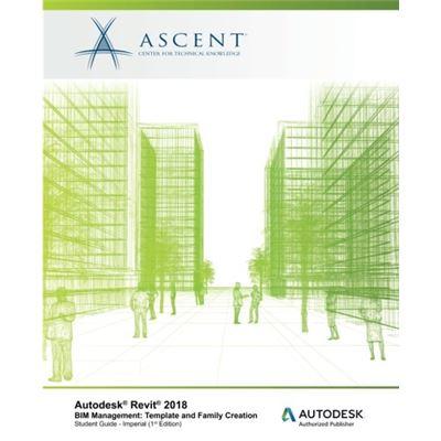 Autodesk Revit 2018 Bim Management: Template And Family Creation - Imperial: Autodesk Authorized Publisher