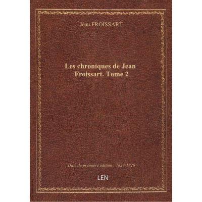 Les chroniques de Jean Froissart. Tome 2