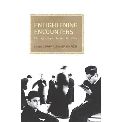 Enlightening Encounters: Photography In Italian Literature (Toronto Italian Studies) (Hardcover)