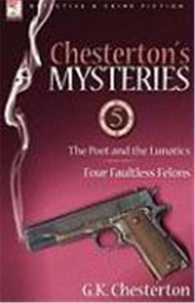 Chesterton's Mysteries: 5-The Poet and the Lunatics & Four Faultless Felons
